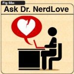 Ask Dr. NerdLove: How Do I Make Her See I'm Not Leaving?