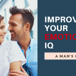 A Man's Guide To Improving Your Emotional IQ