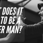 What Does It Take To Be A Better Man?