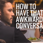 How To Have That Awkward Conversation