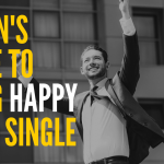 A Man's Guide To Being Happy About Being Single
