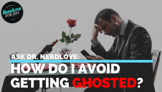 Paging Dr. NerdLove Episode #58 – How To Avoid Getting Ghosted