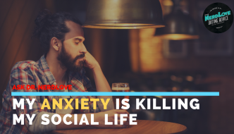 Ask Dr. NerdLove: My Anxiety Is Hurting My Social Life