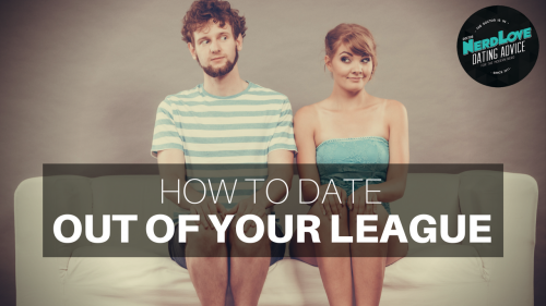 dating man out of your league Terry hernon macdonald is the author of how to attract and marry the man of your dreams sign up for free dating tips at  dating a guy who's out of your league.