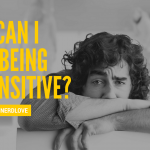 Ask Dr. NerdLove: How Can I Stop Being So Sensitive?