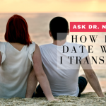 Ask Dr. NerdLove: How Do I Date When I'm Transitioning?