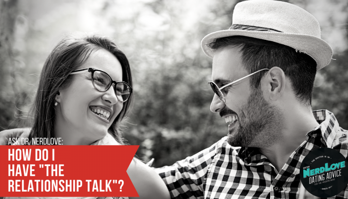 """Ask Dr. NerdLove: How Do I Have """"The Talk""""?"""