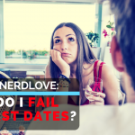 Ask Dr. NerdLove: Why Do I Fail At First Dates?