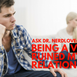 Ask Dr. NerdLove: Being A Virgin Cost Me My Relationship
