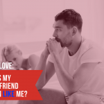 Ask Dr. NerdLove: How Can I Tell If My Girlfriend Likes Me?