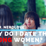 Ask Dr. NerdLove: Why Do I Date The Wrong Women?