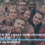 Ask Dr. NerdLove: How Do I Make New Friends?