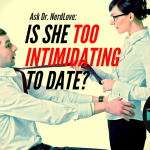 Ask Dr. NerdLove: Am I Too Intimidating To Date?