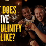 Episode #72 – What Does Positive Masculinity Look Like?