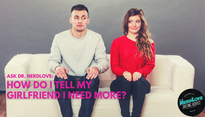 Ask Dr. NerdLove: How Do I Tell My Girlfriend I Need Sex?