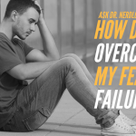 Ask Dr. NerdLove: How Do I Overcome My Fear of Failure?