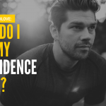 Ask Dr. NerdLove: How Do I Get My Confidence Back?
