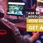 Ask Dr. NerdLove: How Do I Get A Life?