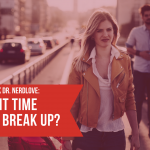 Ask Dr. NerdLove: When Is It Time To Break Up?