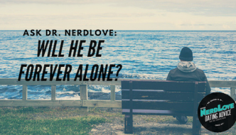 Ask Dr. NerdLove: What Do You Do When You're Forever Alone?