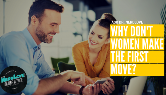 Ask Dr. NerdLove: Why Do Women Never Make The First Move?