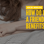Ask Dr. NerdLove: How Do I Find a Friend With Benefits?
