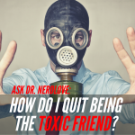 Ask Dr. NerdLove: How Do I Stop Being The Toxic Friend?