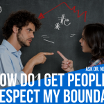 Ask Dr. NerdLove: How Do I Get Others To Respect My Boundaries?