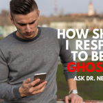 Ask Dr. NerdLove: How Should I Respond To Being Ghosted?