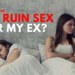 Ask Dr. NerdLove: Did I Ruin Sex For My Ex?