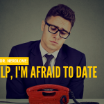 Ask Dr. NerdLove: Help, I'm Afraid To Date