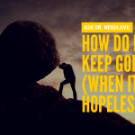 Ask Dr. NerdLove: How Do I Keep Going When It Feels Hopeless?