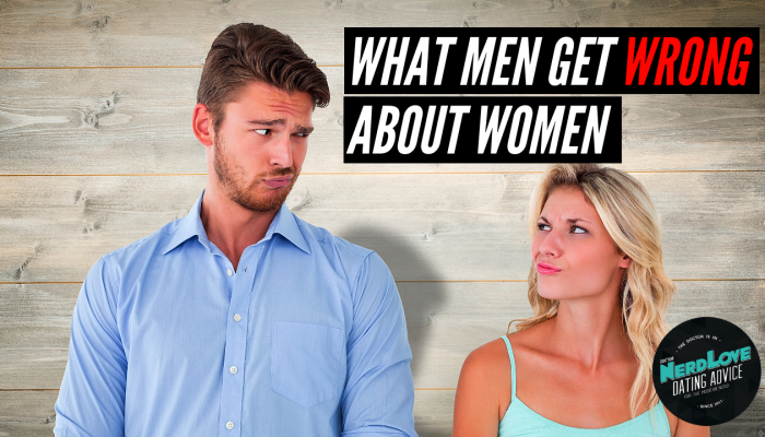 Episode #95 – What Men Get Wrong About Women