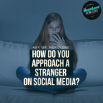 Ask Dr. NerdLove: How Do I Approach A Stranger on Social Media?