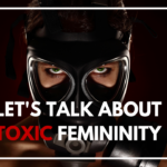 Episode #99 – Let's Talk About Toxic Femininity