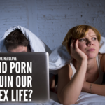 Ask Dr. NerdLove: Did Porn Ruin Our Sex Life?