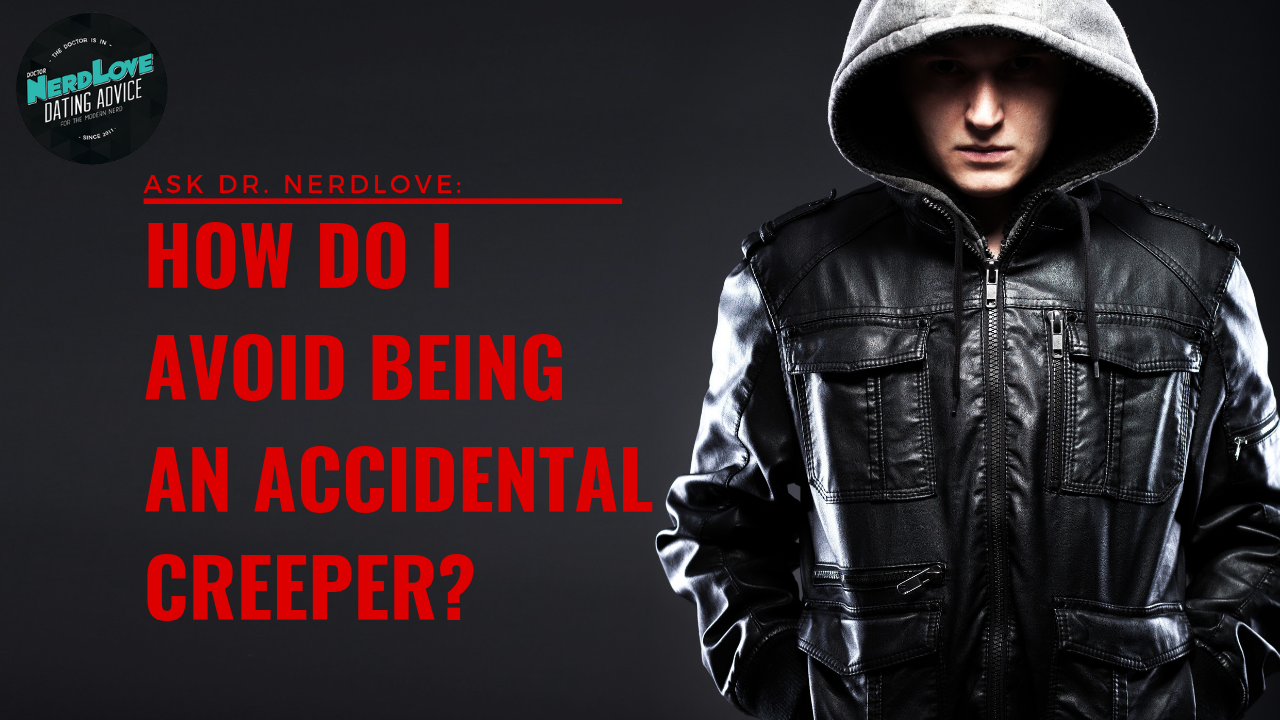 ask dr nerdlove how can i avoid being an accidental