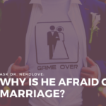 Ask Dr. NerdLove: Why Is He Afraid of Marriage?