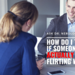 Ask Dr. NerdLove: How Can I Tell If Someone's Flirting With Me?