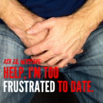 Ask Dr. NerdLove: Help, I'm Too Frustrated To Date!