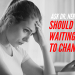 Ask Dr. NerdLove: Should I Stop Waiting For Him To Change?