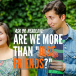 Ask Dr. NerdLove: Are We More Than Just Friends?