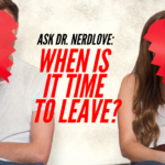 Ask Dr. NerdLove: Is It Time To Leave?