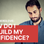 Ask Dr. NerdLove: How Do I Rebuild My Confidence?