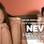 Ask Dr. NerdLove: How Do I Tell Someone We're Never Having Sex?