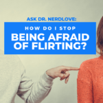 Ask Dr. NerdLove: How Do I Stop Being Afraid of Flirting?