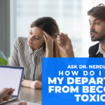Ask Dr. NerdLove: How Do I Keep My Department From Becoming Toxic?
