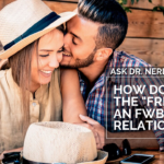 "Ask Dr. NerdLove: How Do I Keep The ""Friend"" In The FWB?"