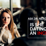 Ask Dr. NerdLove: Am I Dating an Incel?