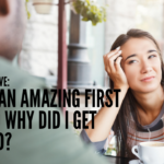 Ask Dr. NerdLove: Our First Date Was Amazing, So Why Did She Reject Me?